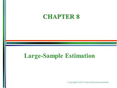 Copyright ©2011 Nelson Education Limited Large-Sample Estimation CHAPTER 8.