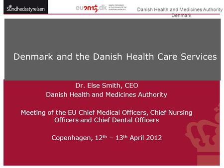 Danish Health and Medicines Authority  Denmark Dr. Else Smith, CEO Danish Health and Medicines Authority Meeting of the EU Chief Medical Officers, Chief.