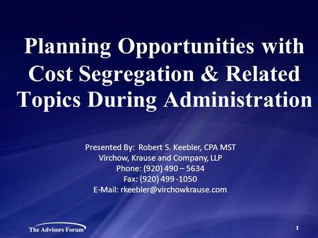 1 Planning Opportunities with Cost Segregation & Related Topics During Administration Presented By: Robert S. Keebler, CPA MST Virchow, Krause and Company,