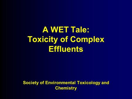 A WET Tale: Toxicity of Complex Effluents Society of <strong>Environmental</strong> Toxicology <strong>and</strong> Chemistry.