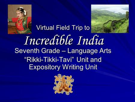 "Virtual Field Trip to Incredible India Seventh Grade – Language Arts ""Rikki-Tikki-Tavi"" Unit and Expository Writing Unit."