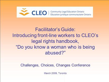 "Facilitator's Guide: Introducing front-line workers to CLEO's legal rights handbook, ""Do you know a woman who is being abused?"" Challenges, Choices, Changes."