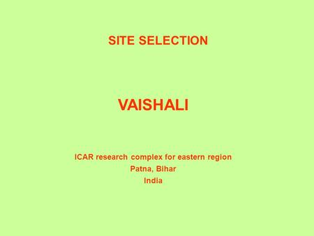 VAISHALI ICAR research complex for eastern region Patna, Bihar India SITE SELECTION.