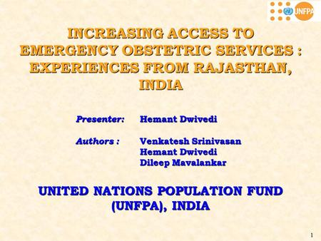 1 INCREASING ACCESS TO EMERGENCY OBSTETRIC SERVICES : EXPERIENCES FROM RAJASTHAN, INDIA Presenter: Hemant Dwivedi Authors : Venkatesh Srinivasan Hemant.