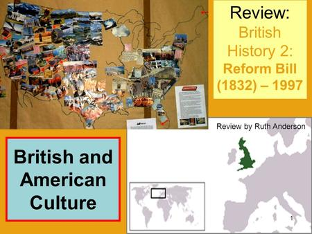 Review: British History 2: Reform Bill (1832) – 1997 British and American Culture 1 Review by Ruth Anderson.