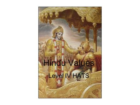 Hindu Values Level IV HATS. Truthfulness (Satya) Meaning: Representing the truth in all circumstances. Well known personalities: –Raja Harishchandra (Hasthinapur.