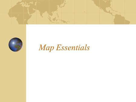 Map Essentials. Parts of a Map There are 5 main parts of a map: The Title The Compass Rose The Map Key or Legend The Scale Longitude/Latitude Lines (Grid.