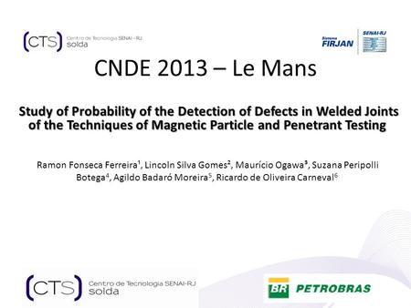 CNDE 2013 – Le Mans Study of Probability of the Detection of Defects in Welded Joints of the Techniques of Magnetic Particle and Penetrant Testing Study.