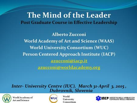 The Mind <strong>of</strong> the Leader Post Graduate Course in Effective Leadership Alberto Zucconi World Academy <strong>of</strong> Art and Science (WAAS) World University Consortium.