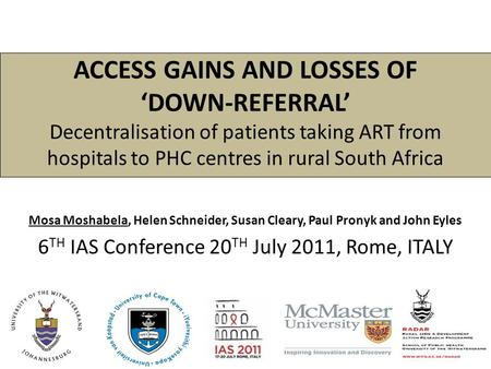 ACCESS GAINS AND LOSSES OF 'DOWN-REFERRAL' Decentralisation of patients taking ART from hospitals to PHC centres in rural South Africa Mosa Moshabela,