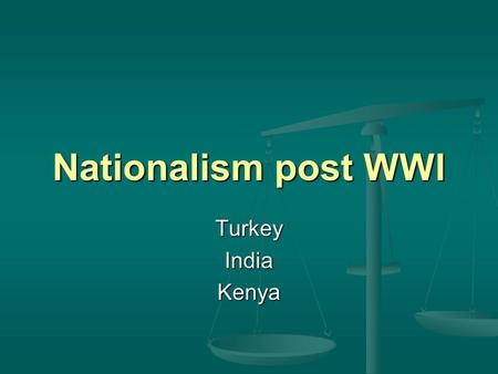 Nationalism post WWI TurkeyIndiaKenya. Turkey Mustafa Kemal Mustafa Kemal changed name to Kemal Ataturk (father of Turks) Fought against an invasion by.