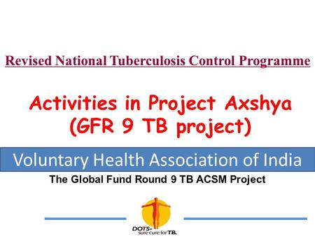 Activities in Project Axshya (GFR 9 TB project)