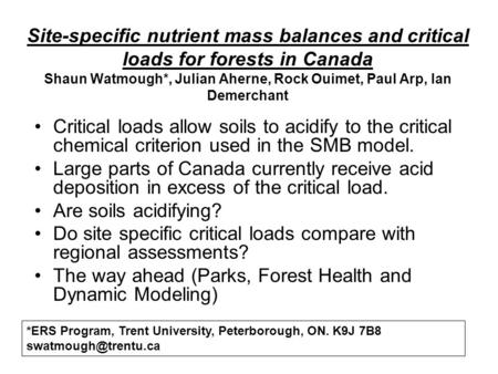 Site-specific nutrient mass balances and critical loads for forests in Canada Shaun Watmough*, Julian Aherne, Rock Ouimet, Paul Arp, Ian Demerchant Critical.