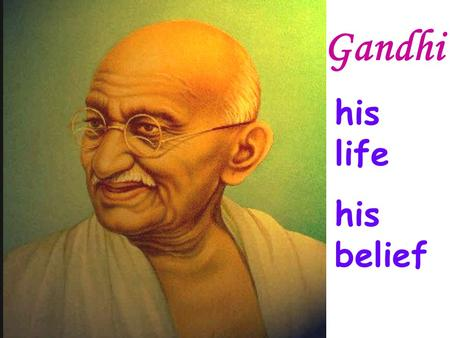 Gandhi his life his belief. 1869: 1882: 1888: 1891: 1915: 1947: 1948: was born was married sailed to England returned … England returned … South Africa.