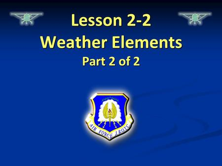 Lesson 2-2 Weather Elements Part 2 of 2. Lesson Overview   Types of air masses and fronts   Factors that impact air masses  Fronts   Wind and Atmospheric.
