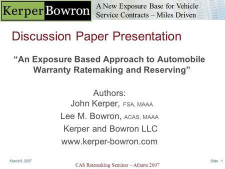 A New Exposure Base for Vehicle Service Contracts – Miles Driven CAS Ratemaking Seminar – Atlanta 2007 March 8, 2007Slide 1 Discussion Paper Presentation.