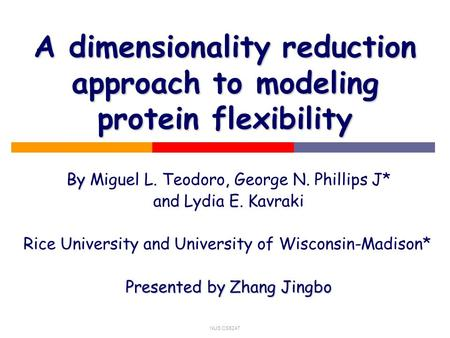 NUS CS5247 A dimensionality reduction approach to modeling protein flexibility By, By Miguel L. Teodoro, George N. Phillips J* and Lydia E. Kavraki Rice.