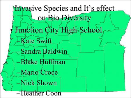 Invasive Species and It's effect on Bio Diversity Junction City High SchoolJunction City High School –Kate Swift –Sandra Baldwin –Blake Huffman –Mario.