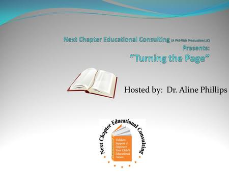 Hosted by: Dr. Aline Phillips. Purpose: Turning the Page is a weekly radio show designed to provide information to parents to help them make informed.