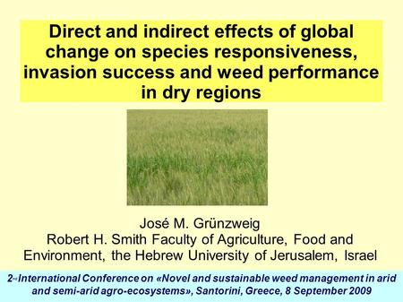 Direct and indirect effects of global change on species responsiveness, invasion success and weed performance in dry regions José M. Grünzweig Robert H.