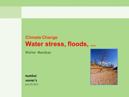 Climate Change Water stress, floods, ...