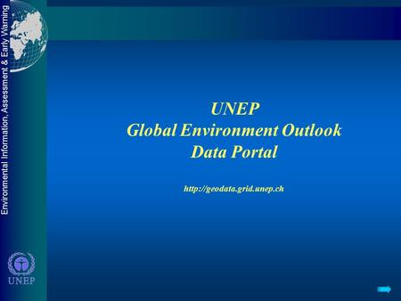 Environmental Information, Assessment & Early Warning UNEP Global Environment Outlook Data Portal