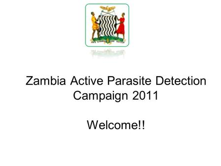 Zambia Active Parasite Detection Campaign 2011 Welcome!!