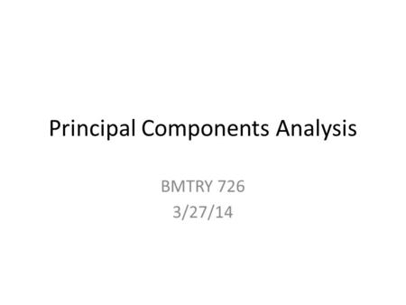 "Principal Components Analysis BMTRY 726 3/27/14. Uses Goal: Explain the variability of a set of variables using a ""small"" set of linear combinations of."