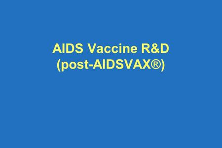 AIDS Vaccine R&D (post-AIDSVAX®). R&D challenges Products in development Funding AIDS vaccine R&D Access and advocacy.