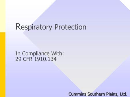 R espiratory Protection In Compliance With: 29 CFR 1910.134 Cummins Southern Plains, Ltd.