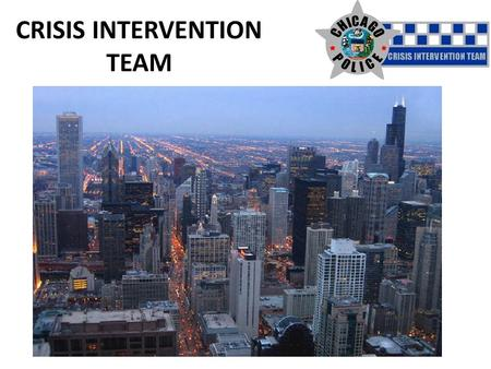 CRISIS INTERVENTION TEAM. Advanced Juvenile CIT BJA Grant funded (Feb 2010) NAMI – Greater Chicago Chicago Public Schools Crisis Unit Primary focus :