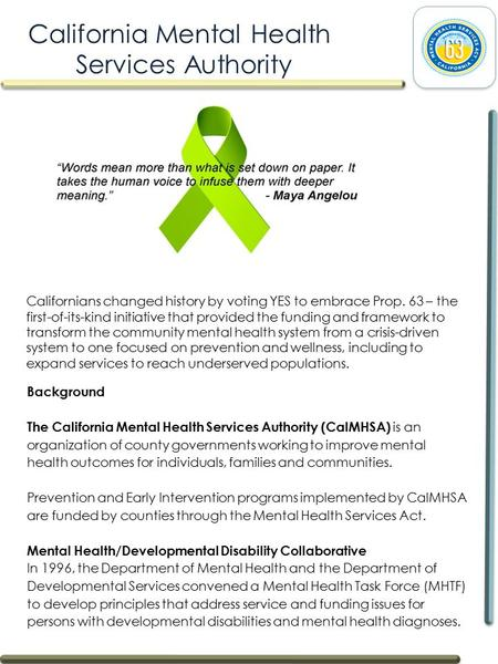 Background The California Mental Health Services Authority (CalMHSA) is an organization of county governments working to improve mental health outcomes.