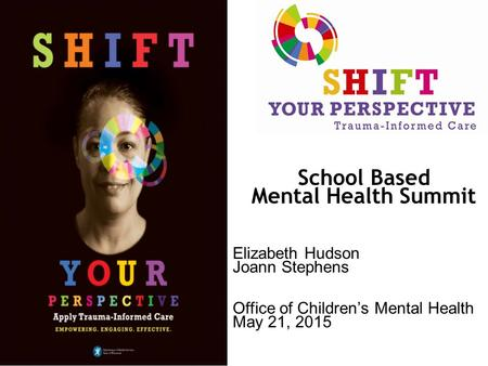 School Based Mental Health Summit Elizabeth Hudson Joann Stephens Office of Children's Mental Health May 21, 2015.