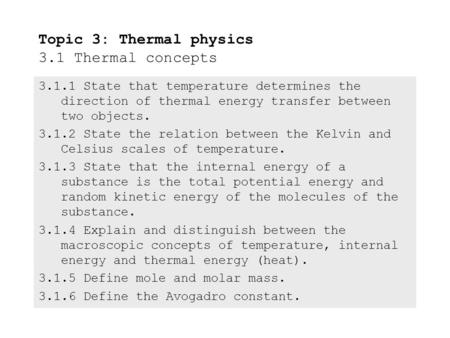 3.1.1State that temperature determines the direction of thermal energy transfer between two objects. 3.1.2State the relation between the Kelvin and Celsius.