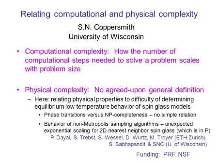 Relating computational and physical complexity Computational complexity: How the number of computational steps needed to solve a problem scales with problem.