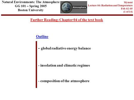 Outline Further Reading: Chapter 04 of the text book - global radiative energy balance - insolation and climatic regimes - composition of the atmosphere.