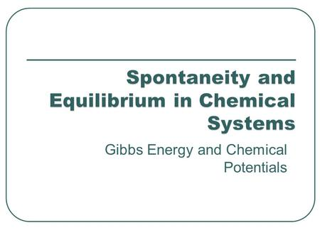 Spontaneity and Equilibrium in Chemical Systems