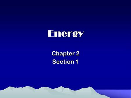 Energy Chapter 2 Section 1.