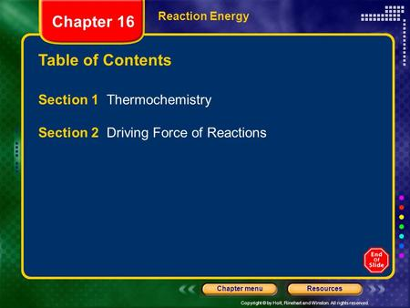 Copyright © by Holt, Rinehart and Winston. All rights reserved. ResourcesChapter menu Table of Contents Chapter 16 Section 1 Thermochemistry Section 2.