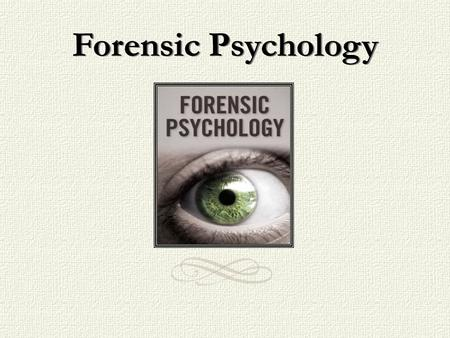 Forensic Psychology. History of Forensic Psychology American psychologists at turn of 20 th C. relatively disinterested in applying research topics.
