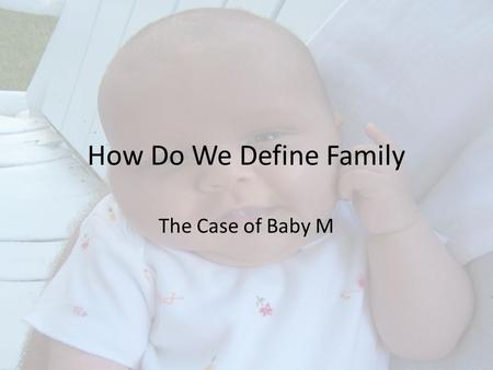 How Do We Define Family The Case of Baby M. The Participants William and Elizabeth Stern Richard and Mary Beth Whitehead Baby M: Sara Elizabeth Whitehead/Melissa.