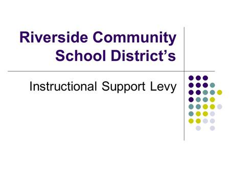 Riverside Community School District's Instructional Support Levy.