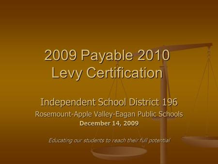 2009 Payable 2010 Levy Certification Independent School District 196 Rosemount-Apple Valley-Eagan Public Schools December 14, 2009 Educating our students.