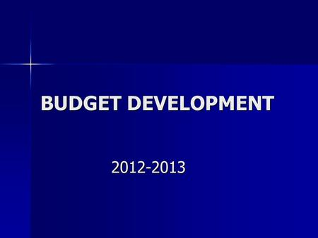 BUDGET DEVELOPMENT 2012-2013. CHALLENGING FINANCIAL TIMES CONTINUE MAKING BUDGET DEVELOPMENT A MORE COMPLEX AND CHALLENGING PROCESS.