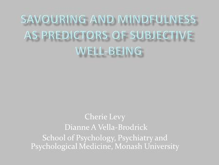 Cherie Levy Dianne A Vella-Brodrick School of Psychology, Psychiatry and Psychological Medicine, Monash University.