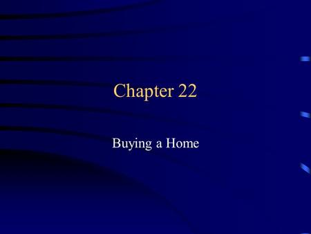 Chapter 22 Buying a Home.