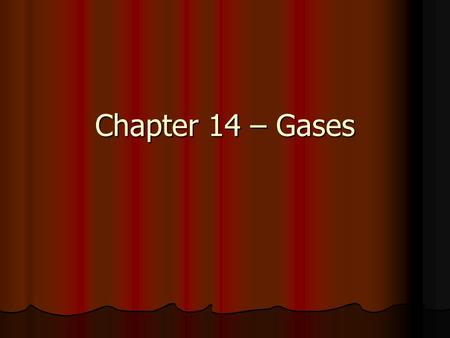 Chapter 14 – Gases Kinetic Molecular Theory (KMT) Defn – describes the behavior of gases in terms of particle motion Defn – describes the behavior of.