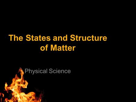 The States and Structure of Matter Physical Science.