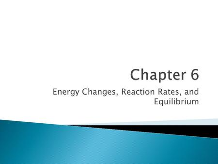 Energy Changes, Reaction Rates, and Equilibrium.  The capacity to do work ◦ The ability to move or change something  Change in position  Change in.