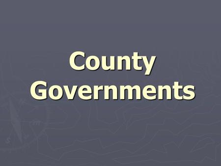 County Governments. Pop Quiz 14 1. Who gives local governments the power to exist? 2. What is the legislature of all NC counties? 3. What are local laws.